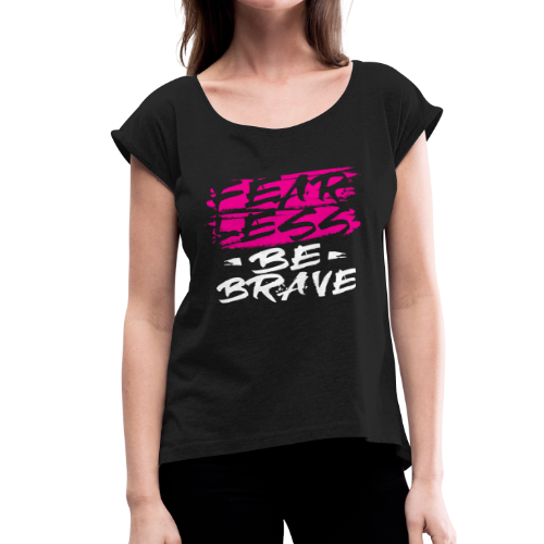 Fearless Pink Tees and Accessories - Women's Roll Cuff T-Shirt
