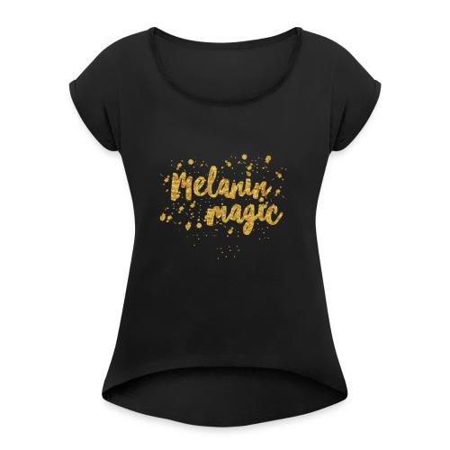 Melanin Magic by A.T.Yancey - Women's Roll Cuff T-Shirt