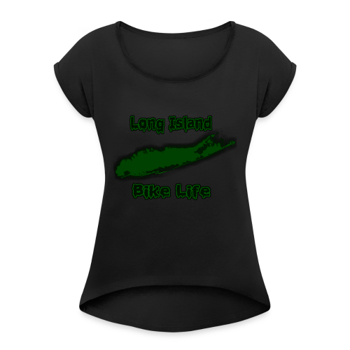 Long Island Bike Life (GREEN) - Women's Roll Cuff T-Shirt