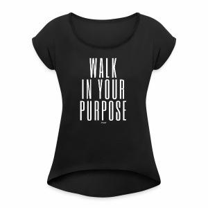walk in your purpose-white - Women's Roll Cuff T-Shirt