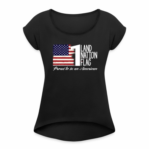 One Land One Nation One Flag - Women's Roll Cuff T-Shirt