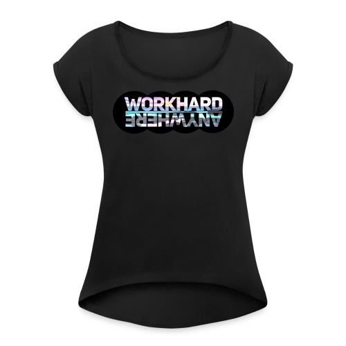 Work Hard Anywhere - Women's Roll Cuff T-Shirt