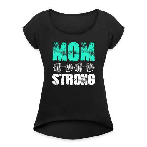 GYM + FITNESS - MOM STRONG - Women's Roll Cuff T-Shirt