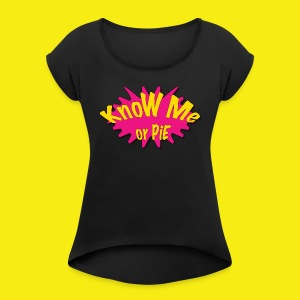 KnoW Me or PiE! - Women's Roll Cuff T-Shirt