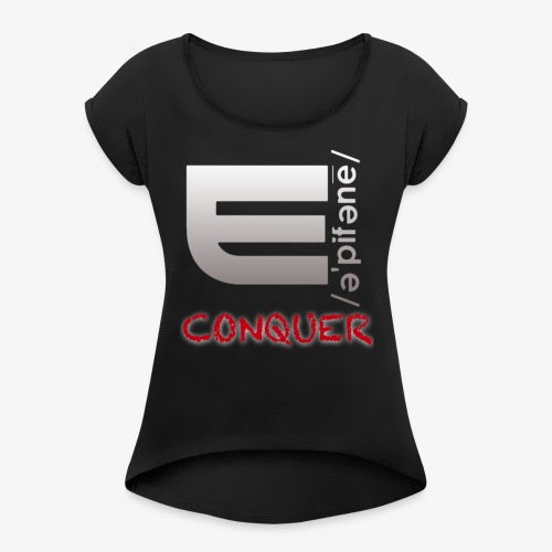 """EPIPHANY LIFESTYLE """"CONQUER"""" - Women's Roll Cuff T-Shirt"""