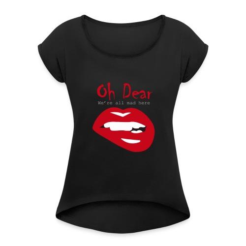Oh Dear - Women's Roll Cuff T-Shirt