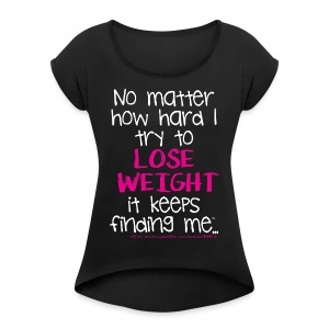 ...try to Lose Weight - Women's Roll Cuff T-Shirt