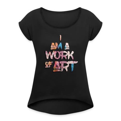 I Am A Work of Art - Women's Roll Cuff T-Shirt