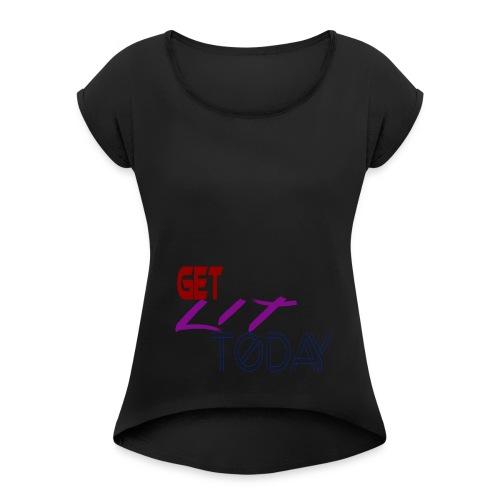 GET LIT TODAY - Women's Roll Cuff T-Shirt