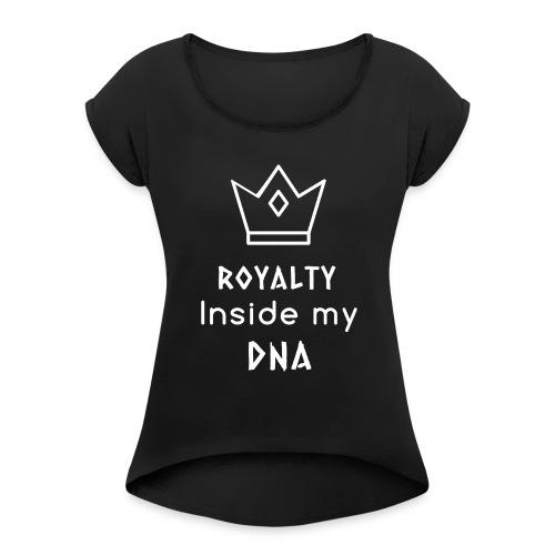 Royalty Inside My DNA - Women's Roll Cuff T-Shirt