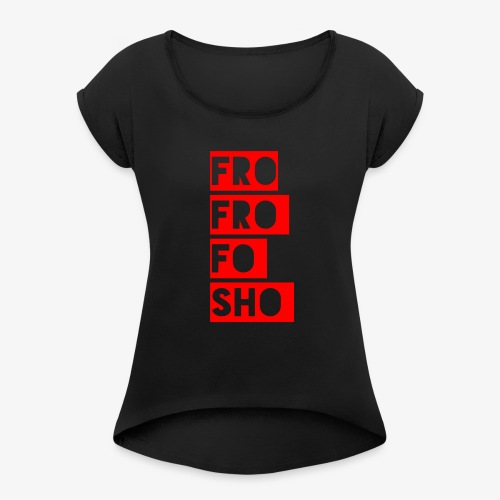 frofrofosho stacked - Women's Roll Cuff T-Shirt