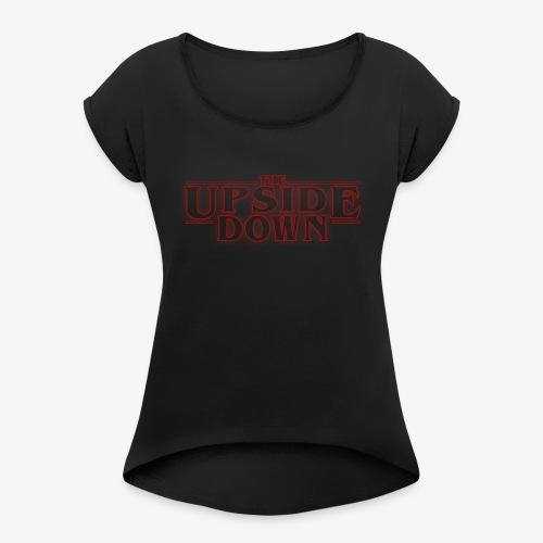 The Upside Down - Women's Roll Cuff T-Shirt