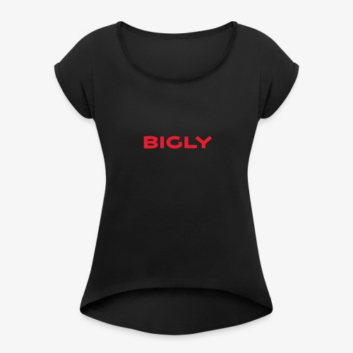 Bigly - Women's Roll Cuff T-Shirt