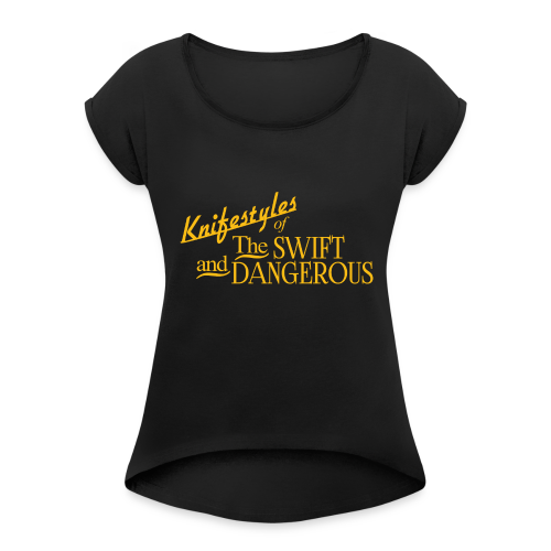 Knifestyles Of The Swift And Dangerous - Women's Roll Cuff T-Shirt