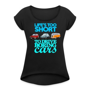 life's too short to drive boring cars - Women's Roll Cuff T-Shirt