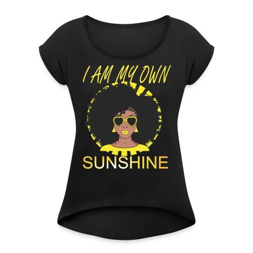 My Own Sunshine - Women's Roll Cuff T-Shirt
