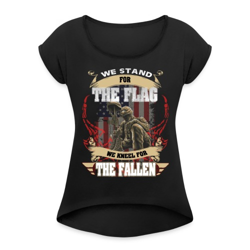 WE STAND FOR THE FLAG WE KNEEL FOR THE FALLEN - Women's Roll Cuff T-Shirt