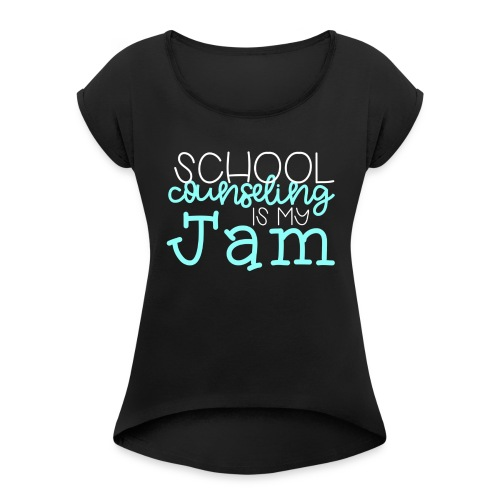 School Counseling is my Jam - Women's Roll Cuff T-Shirt
