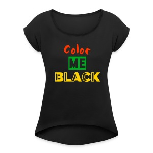 Color Me Black - Women's Roll Cuff T-Shirt