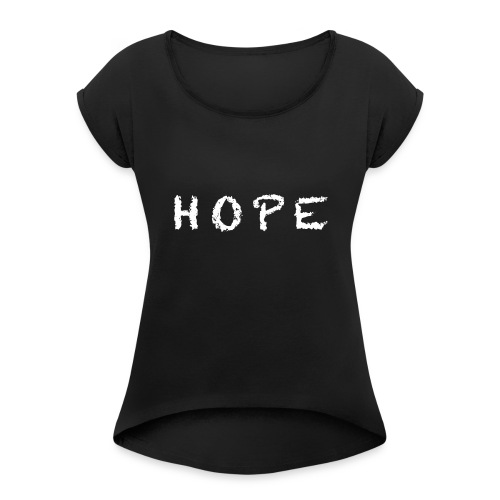 HOPE - Sweathsirt - Women's Roll Cuff T-Shirt