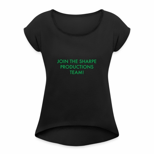 JOIN THE SHARPE PRODUCTIONS TEAM! - Women's Roll Cuff T-Shirt