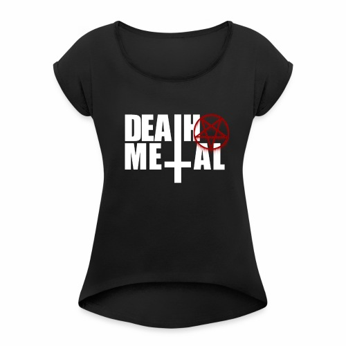 Death metal! - Women's Roll Cuff T-Shirt