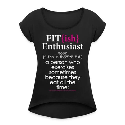 Fit{ish} Enthusiast - Women's Roll Cuff T-Shirt