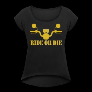 RIDE OR DIE - Women's Roll Cuff T-Shirt