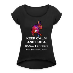 Bull Terrier: Keep Calm and hug a Bully Terrier - Women's Roll Cuff T-Shirt