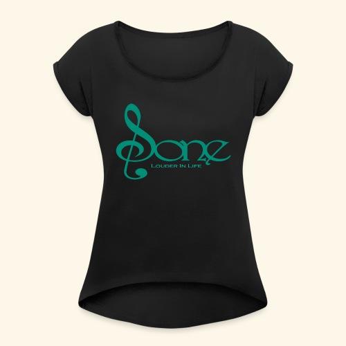 Sone Louder In Life - Women's Roll Cuff T-Shirt