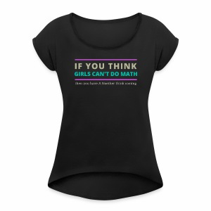 A Noether Think Coming - Women's Roll Cuff T-Shirt