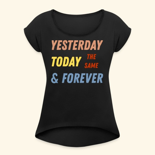 Yesterday today forever - Women's Roll Cuff T-Shirt