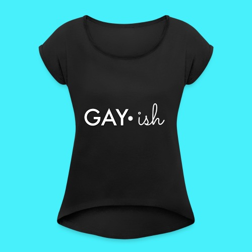 GAYish White Ink - Women's Roll Cuff T-Shirt