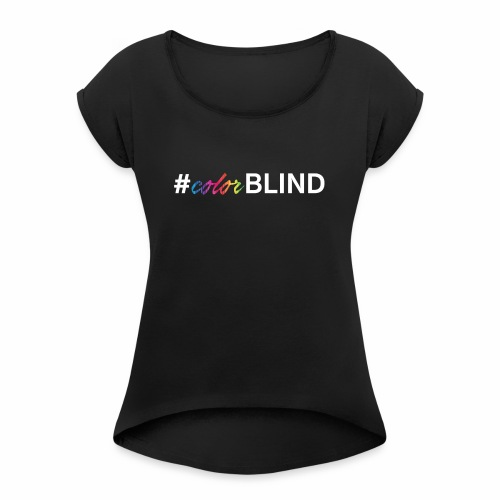 ColorBlind - Women's Roll Cuff T-Shirt