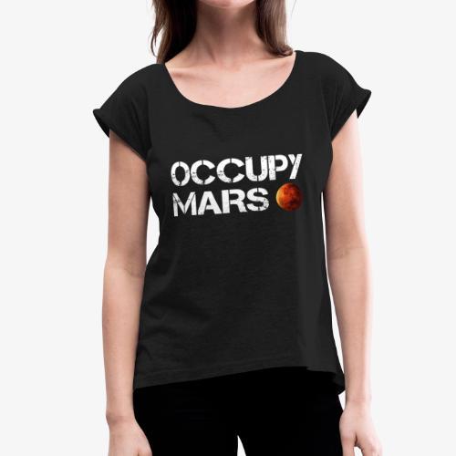 Occupy Mars Elon Musk T-Shirt - Women's Roll Cuff T-Shirt