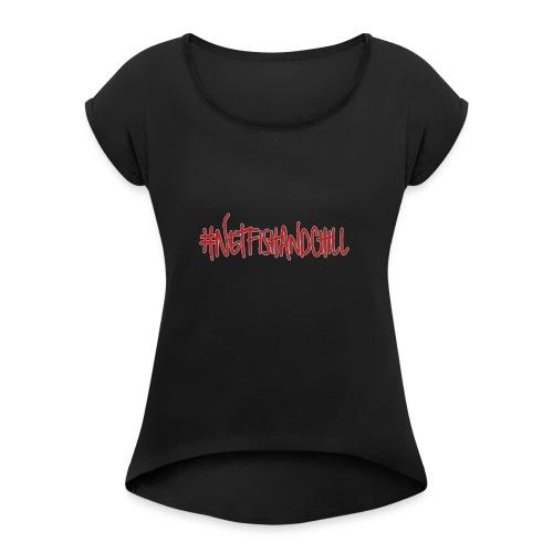 #netfishandchill - Women's Roll Cuff T-Shirt