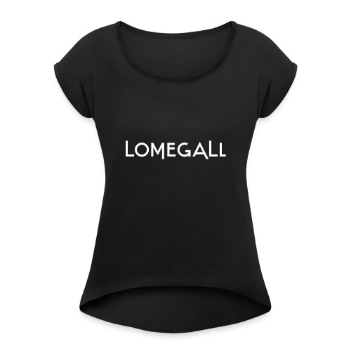 Lomegall Merch - Women's Roll Cuff T-Shirt