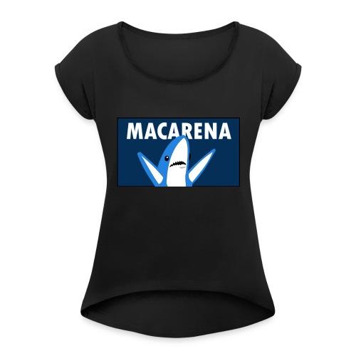 macarena shark - Women's Roll Cuff T-Shirt
