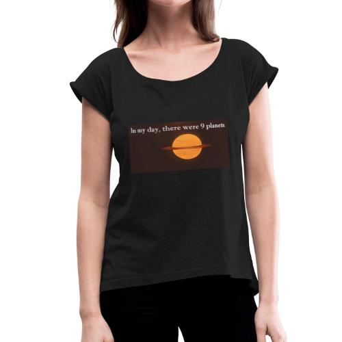 In my day Shirt - Women's Roll Cuff T-Shirt