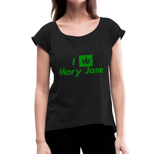 I Love Mary Jane - Women's Roll Cuff T-Shirt