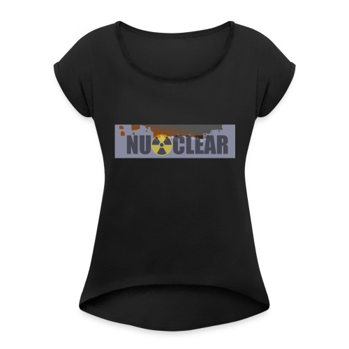 nu_clear - Women's Roll Cuff T-Shirt