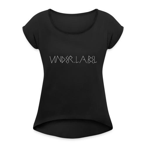 UNDER LABEL TEE - Women's Roll Cuff T-Shirt