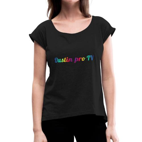 Dustin pro TV collection - Women's Roll Cuff T-Shirt