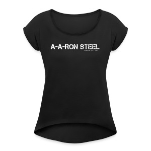 A-A-RON STEEL - Women's Roll Cuff T-Shirt