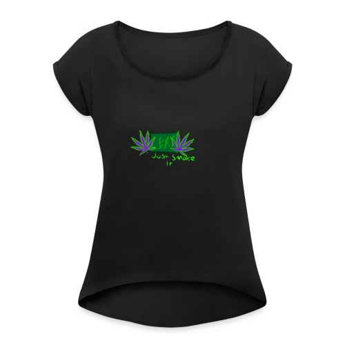 Leaf - Just Smoke It - Women's Roll Cuff T-Shirt