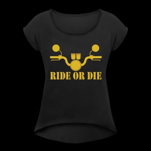RIDE OR DIE - Women's Roll Cuff T-Shirt