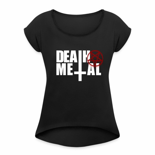 Death metal! - Women's Roll Cuff T-Shirt