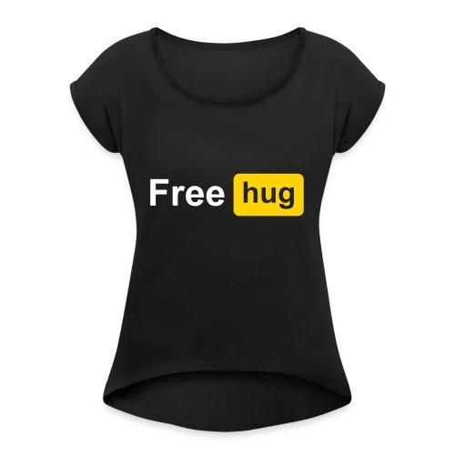 Free HUG - Women's Roll Cuff T-Shirt