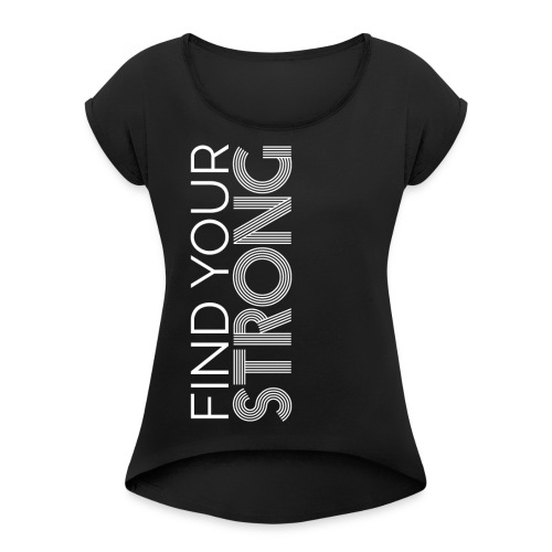 FIND YOUR STRONG SHIRT 2 - Women's Roll Cuff T-Shirt