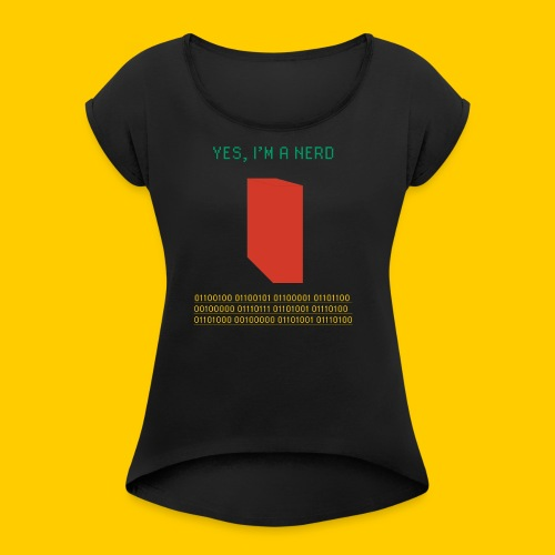 Yes, I'm a nerd deal with it - Women's Roll Cuff T-Shirt